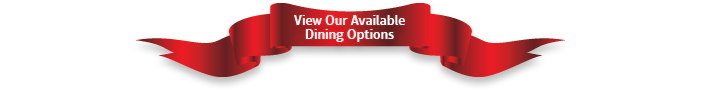 View Our Available Dining Options