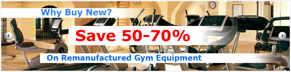Why Buy New? Save 50 to 79 Percent on Remanufactured Gym Equipment
