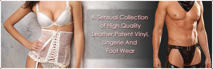 As Sensual Collection of Hight Quality Leather Patent Vinyl, Lingerie And Foot Wear